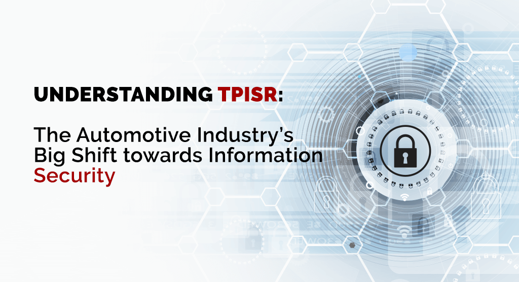 Understanding TPISR - Automotives Big Shift towards Information Security