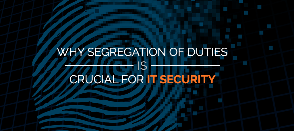 Why Segregation of Duties is Crucial for IT Security