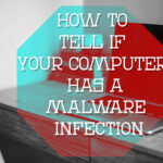 How to Tell if Your Computer Has a Malware Infection