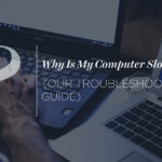 Why Is My Computer Slow? (Our Troubleshooting Guide.)