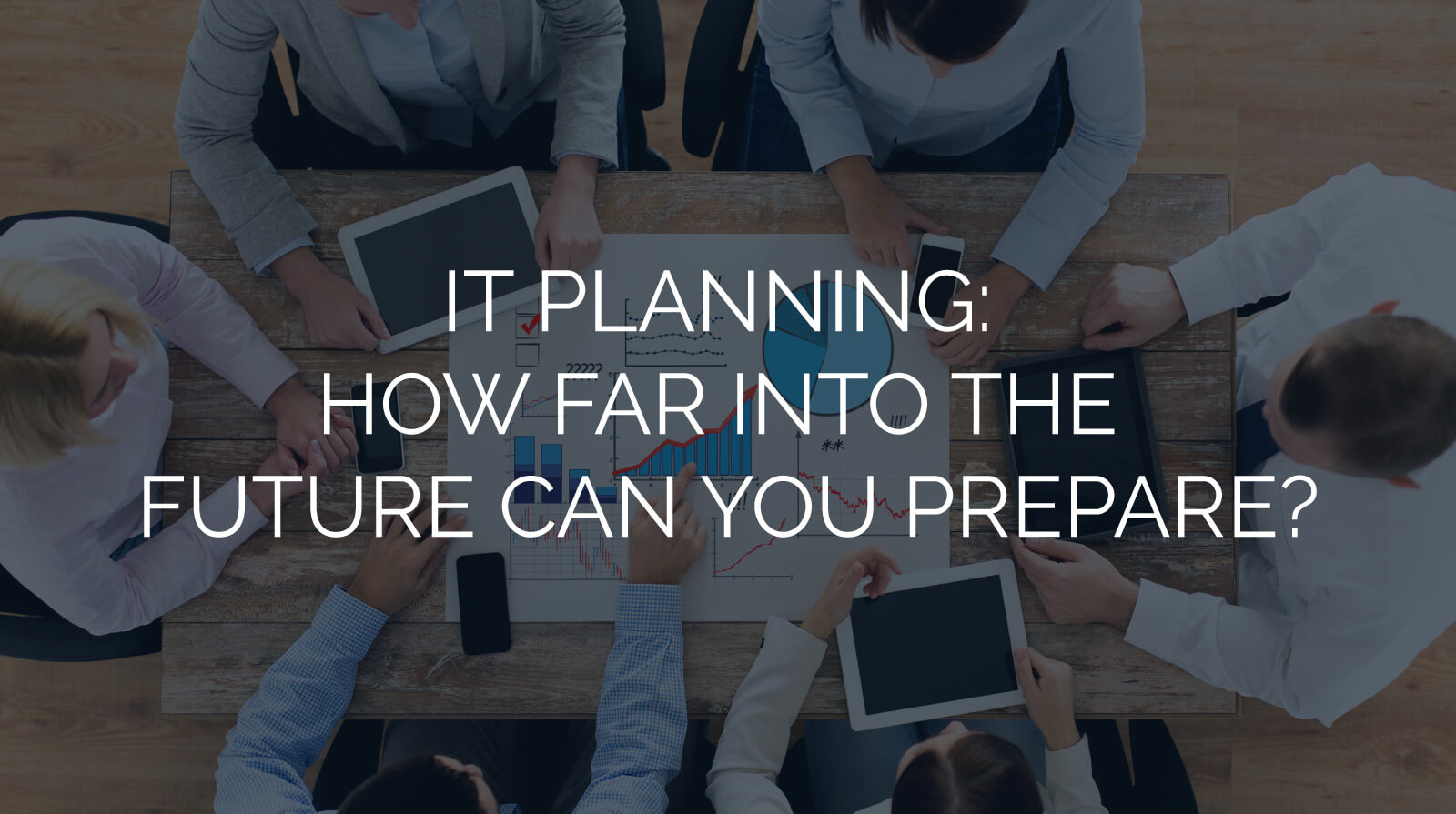 IT Planning: How Far into the Future Can You Prepare?