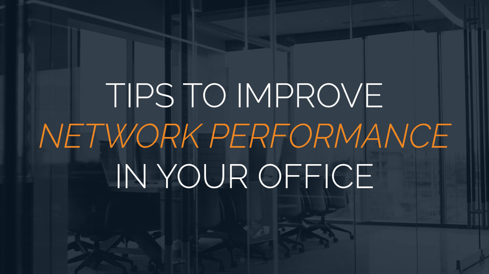 8 Tips to Improve Network Performance in Your Office