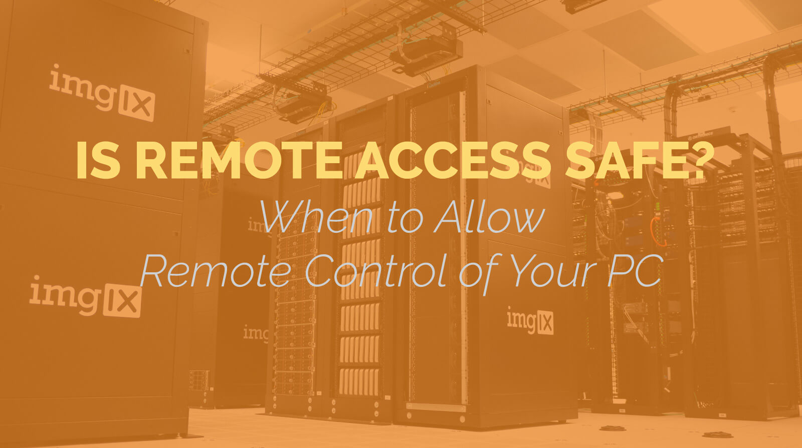 Is Remote Access Safe? When to Allow Remote Control of Your PC