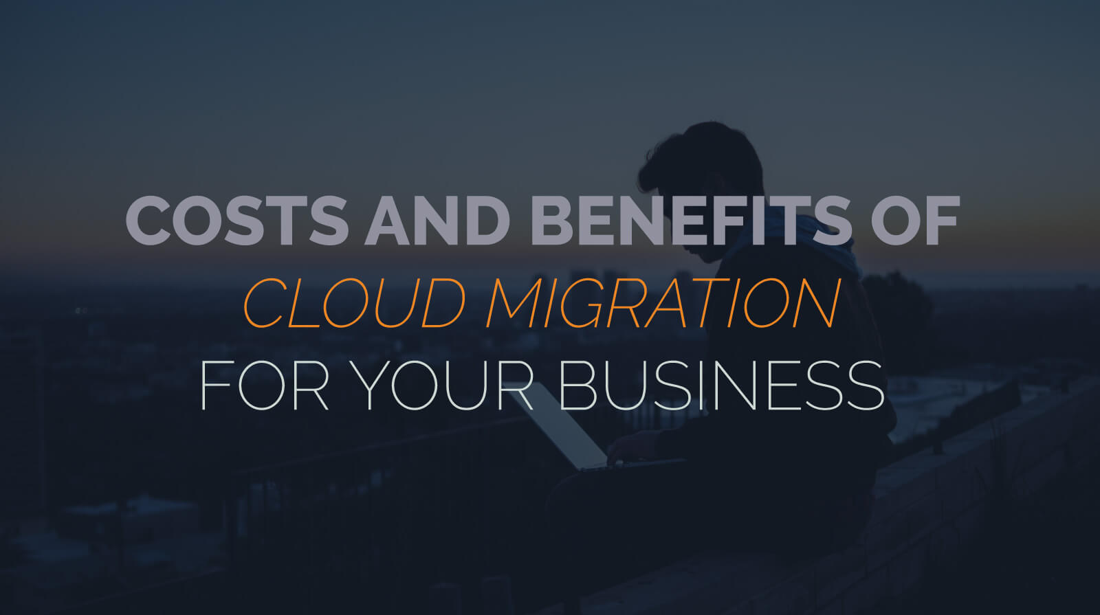 Costs and Benefits of Cloud Migration for Your Business