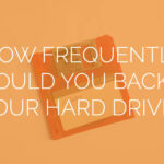 How Frequently Should You Backup Your Hard Drive