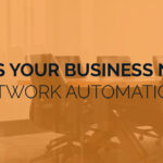 Does Your Business Need Network Automation